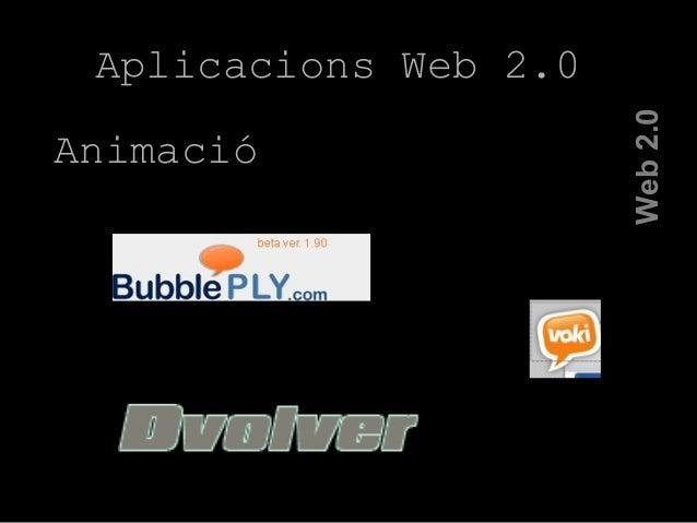 Web2.0 Aplicacions Web 2.0 Animació