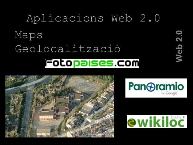 La Web 2.0 Web2.0 Aplicacions Web 2.0 Maps Geolocalització