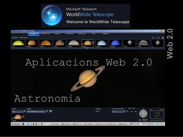 La Web 2.0 Web2.0 Aplicacions Web 2.0 Astronomia