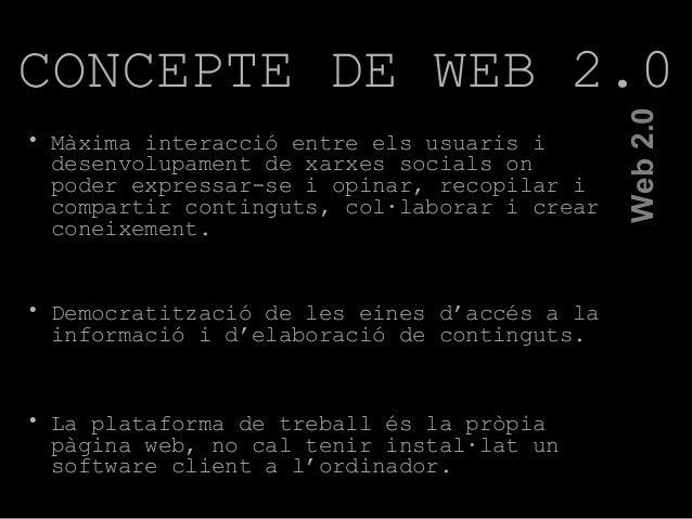 • Màxima interacció entre els usuaris i desenvolupament de xarxes socials on poder expressar-se i opinar, recopilar i comp...