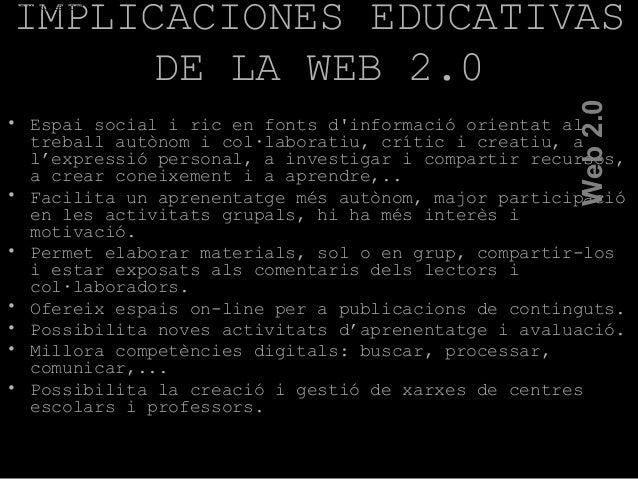 IMPLICACIONES EDUCATIVAS DE LA WEB 2.0 • Espai social i ric en fonts d'informació orientat al treball autònom i col·labora...