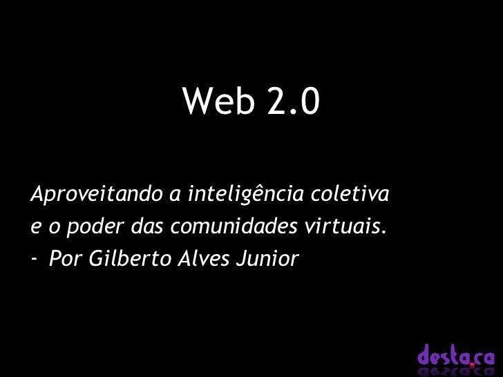 Web 2.0 <ul><li>Aproveitando a inteligência coletiva </li></ul><ul><li>e o poder das comunidades virtuais. </li></ul><ul><...