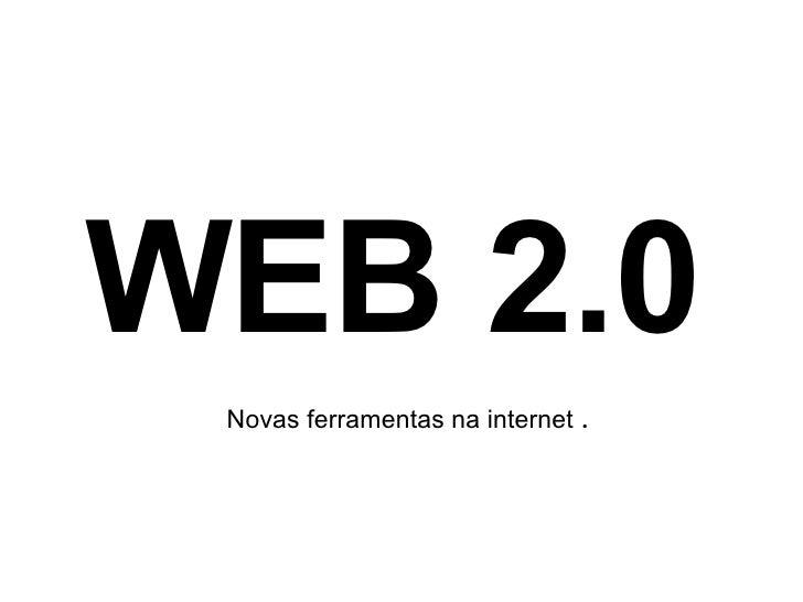 Novas ferramentas na internet  . WEB 2.0