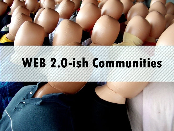 WEB 2.0-ish Communities