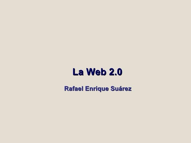 La Web 2.0   Rafael Enrique Suárez