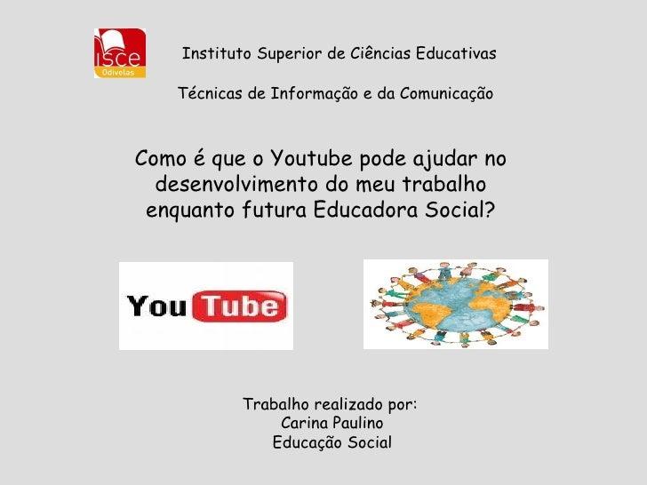 Instituto Superior de Ciências Educativas Técnicas de Informação e da Comunicação Trabalho realizado por:  Carina Paulino ...