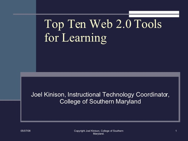 Top Ten Web 2.0 Tools for Learning Joel Kinison, Instructional Technology Coordinator, College of Southern Maryland 06/03/...