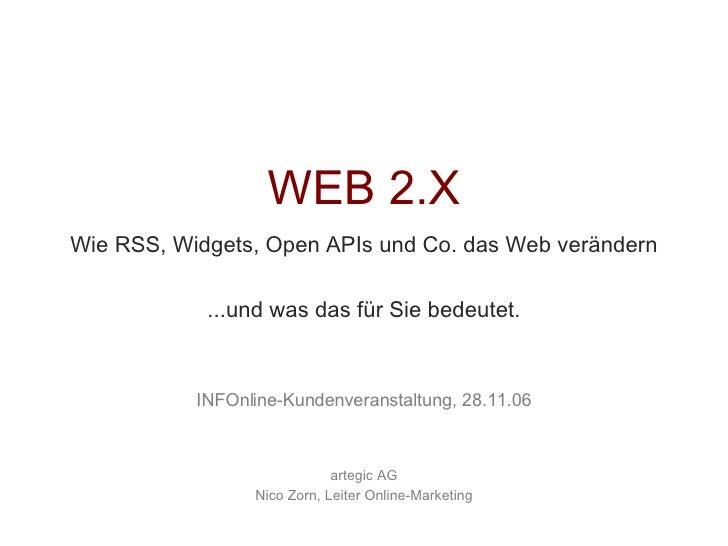 WEB 2.X Wie RSS, Widgets,Open APIsund Co. das Web verändern ...und was das für Sie bedeutet. INFOnline-Kundenveranstaltu...