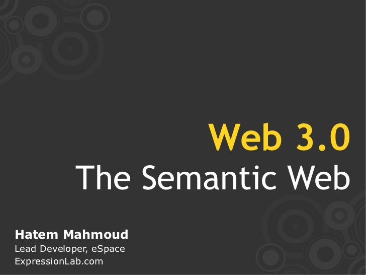 Web 3.0             The Semantic Web Hatem Mahmoud Lead Developer, eSpace ExpressionLab.com