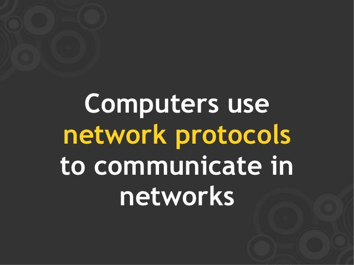 Computers use network protocols to communicate in      networks