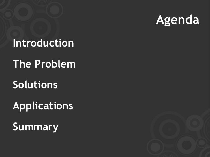 Agenda Introduction The Problem Solutions Applications Summary