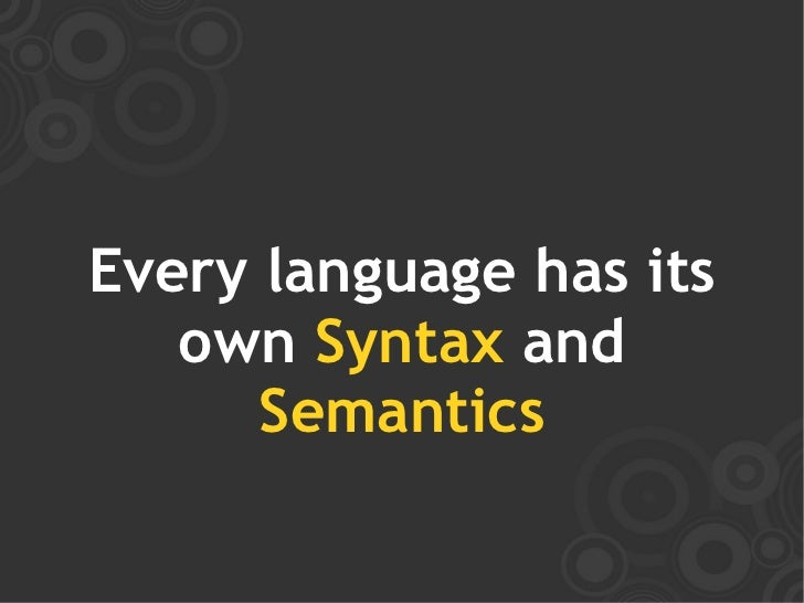 Every language has its    own Syntax and       Semantics