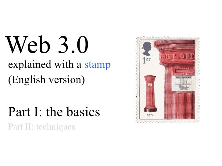 Web 3.0 explained with a  stamp (English version) Part I: the basics Part II: techniques