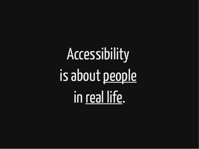 Accessibility is about people in real life.
