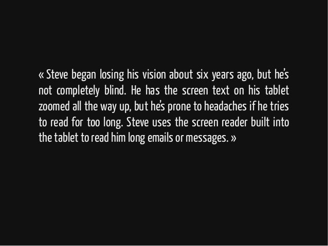 «Steve began losing his vision about six years ago, but he's not completely blind. He has the screen text on his tablet z...