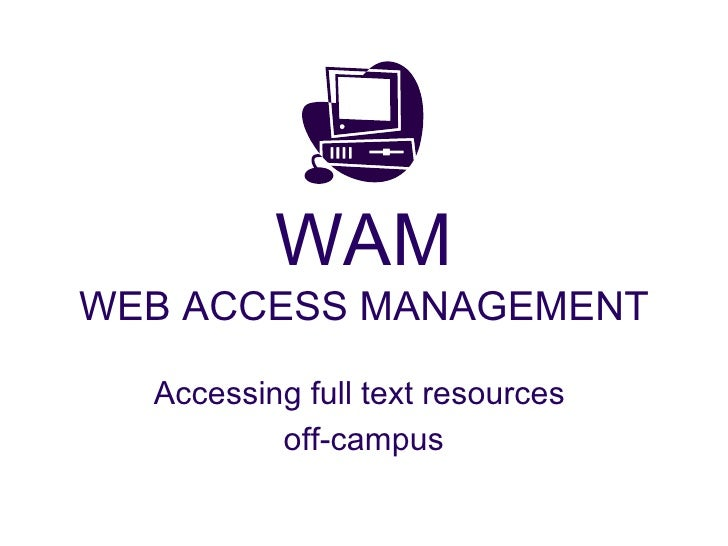 WAM WEB ACCESS MANAGEMENT Accessing full text resources  off-campus