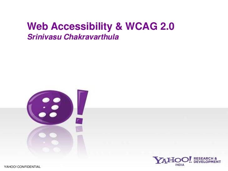 Web Accessibility & WCAG 2.0           Srinivasu Chakravarthula                                 fYAHOO! CONFIDENTIAL