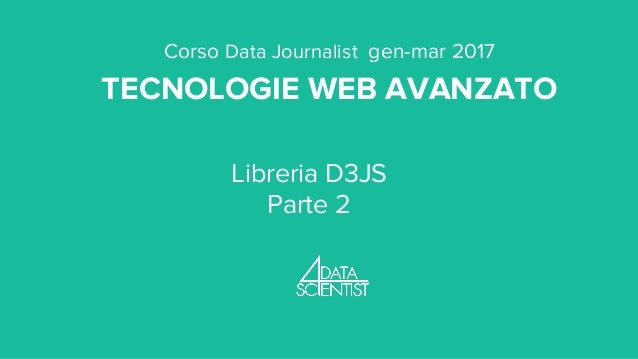 Corso Data Journalist gen-mar 2017 TECNOLOGIE WEB AVANZATO Libreria D3JS Parte 2