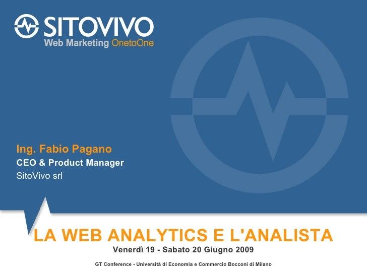 LA WEB ANALYTICS E L'ANALISTA Venerdì 19 - Sabato 20 Giugno 2009 GT Conference - Università di Economia e Commercio Boccon...