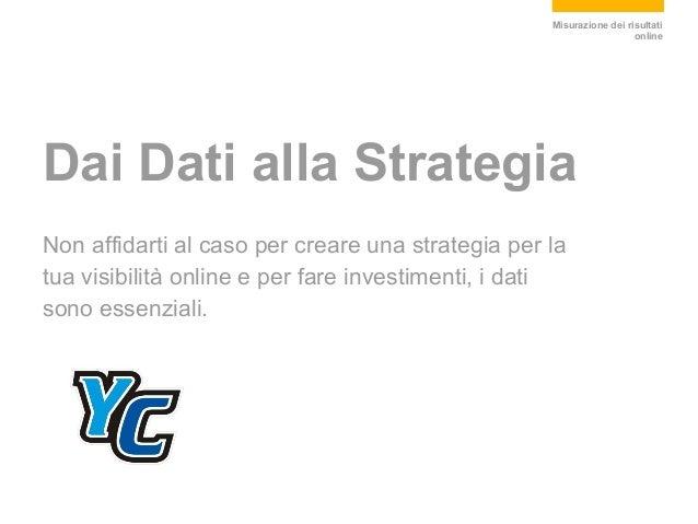 Dai Dati alla Strategia Misurazione dei risultati online Non affidarti al caso per creare una strategia per la tua visibil...