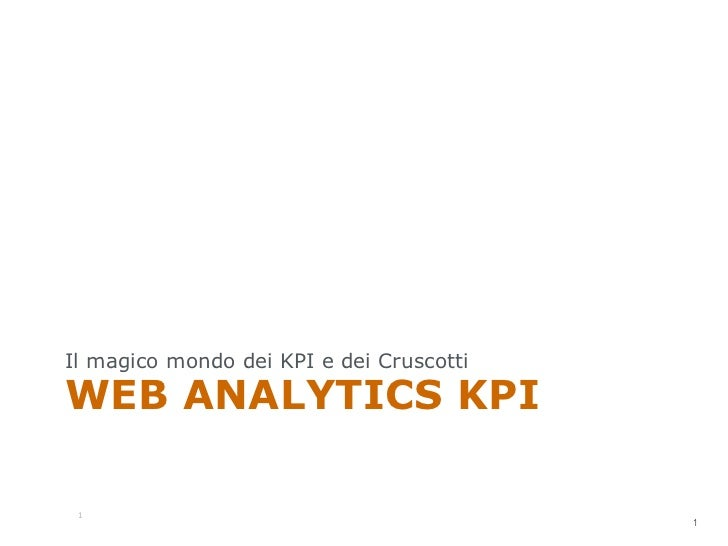 Il magico mondo dei KPI e dei CruscottiWEB ANALYTICS KPI                                          1 1                     ...