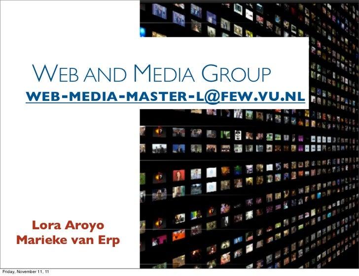 WEB AND MEDIA GROUP           WEB-MEDIA-MASTER-L@FEW.VU.NL        Lora Aroyo      Marieke van ErpFriday, November 11, 11