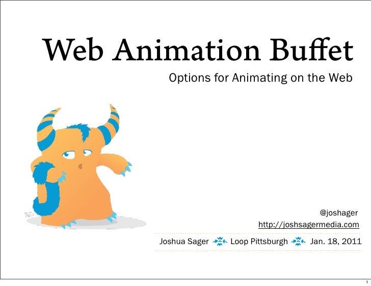 Web Animation Buffet         Options for Animating on the Web                                                @joshager     ...