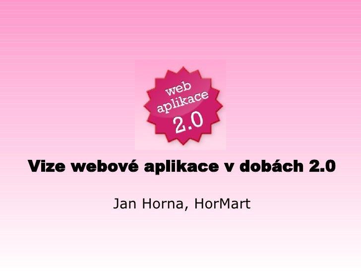Vize webové aplikace v dobách 2.0 Jan Horna, HorMart
