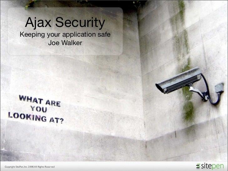 Ajax Security               Keeping your application safe                       Joe Walker     Copyright SitePen, Inc. 200...