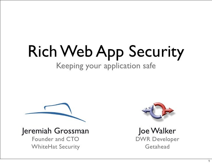 Rich Web App Security           Keeping your application safe     Jeremiah Grossman                 Joe Walker   Founder a...