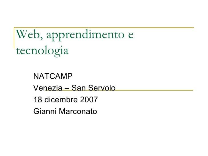 Web, apprendimento e tecnologia  NATCAMP Venezia – San Servolo 18 dicembre 2007 Gianni Marconato
