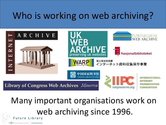 Who is working on web archiving?  Many important organisations work on web archiving since 1996.