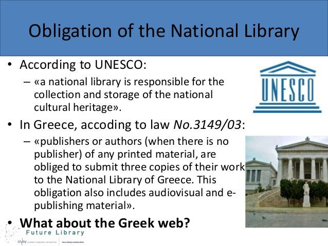 Obligation of the National Library • According to UNESCO: – «a national library is responsible for the collection and stor...