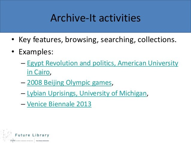 Archive-It activities • Key features, browsing, searching, collections. • Examples: – Egypt Revolution and politics, Ameri...