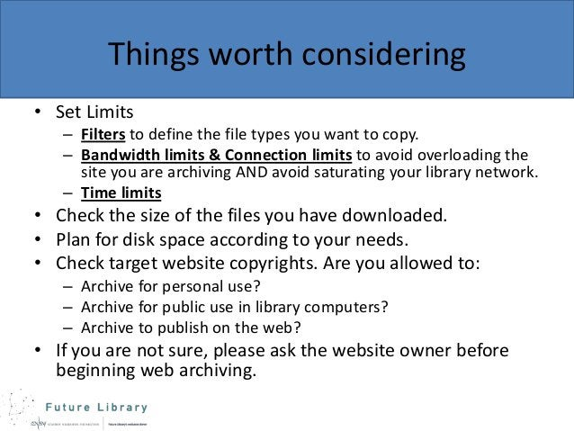 Things worth considering • Set Limits – Filters to define the file types you want to copy. – Bandwidth limits & Connection...