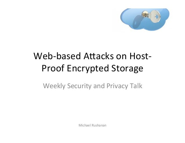 Web-­‐based	  A*acks	  on	  Host-­‐ Proof	  Encrypted	  Storage	     Weekly	  Security	  and	  Privacy	  Talk	            ...