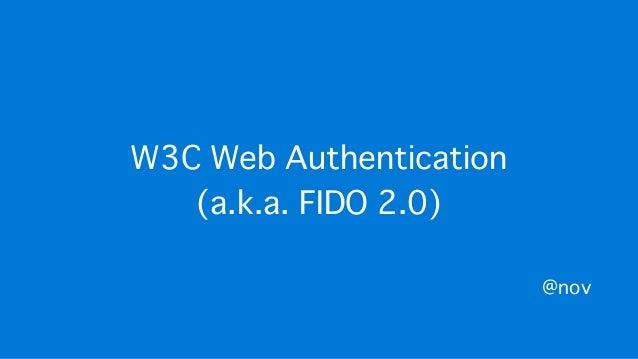 W3C Web Authentication (a.k.a. FIDO 2.0) @nov
