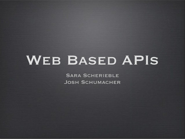 Web Based APIs      Sara Scherieble     Josh Schumacher