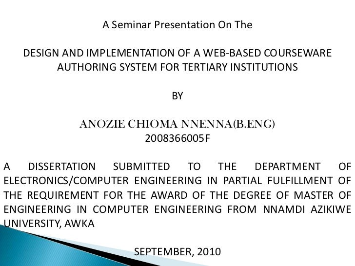 A Seminar Presentation On The   DESIGN AND IMPLEMENTATION OF A WEB-BASED COURSEWARE         AUTHORING SYSTEM FOR TERTIARY ...