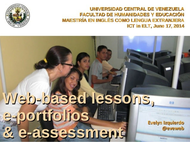 Web-based lessons,Web-based lessons, e-portfoliose-portfolios & e-assessment& e-assessment Evelyn IzquierdoEvelyn Izquierd...