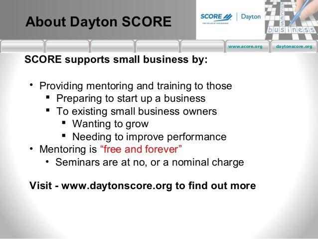 About Dayton SCORE                                        www.score.org   daytonscore.orgSCORE supports small business by:...