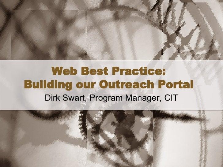 Web Best Practice: Building our Outreach Portal Dirk Swart, Program Manager, CIT