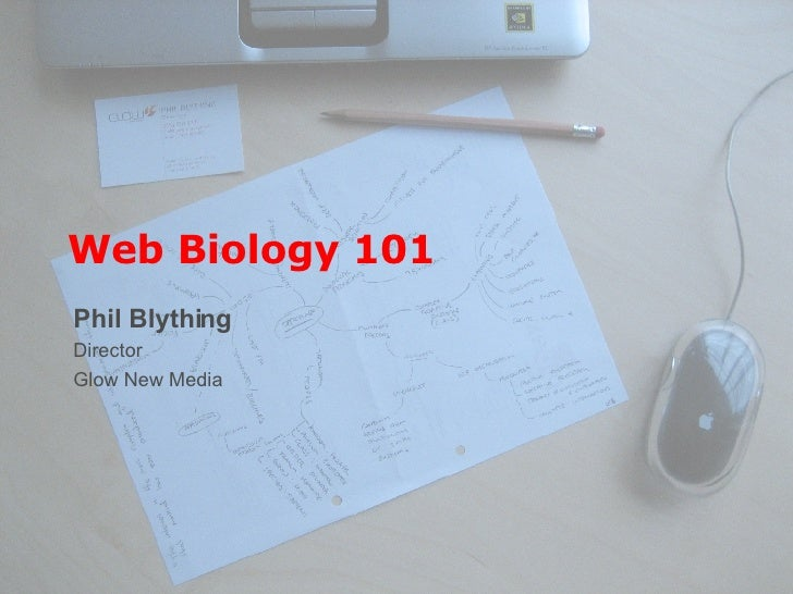 Web Biology 101 Phil Blything Director Glow New Media
