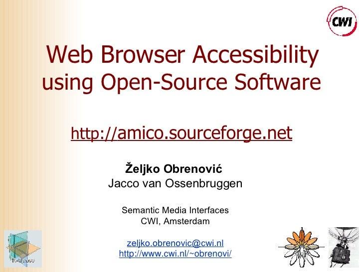 Web Browser Accessibility using Open-Source Software http:// amico.sourceforge.net Željko Obrenović  Jacco van Ossenbrugge...