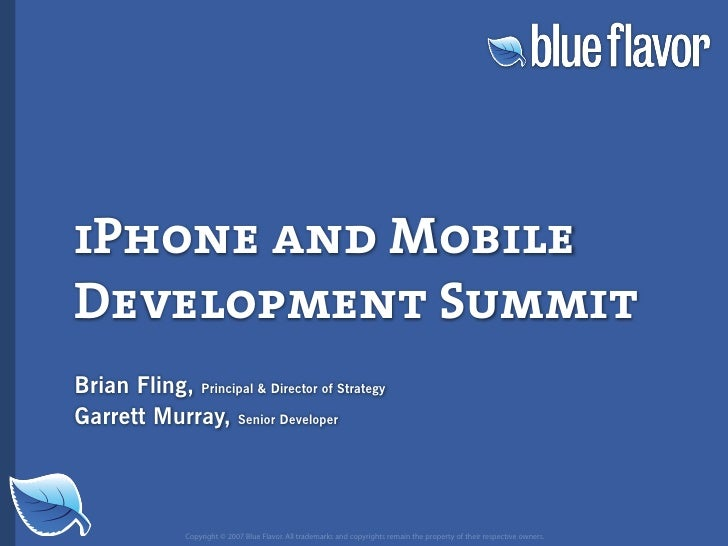 iPhone and Mobile Development Summit Brian Fling, Principal  Director of Strategy Garrett Murray, Senior Developer        ...