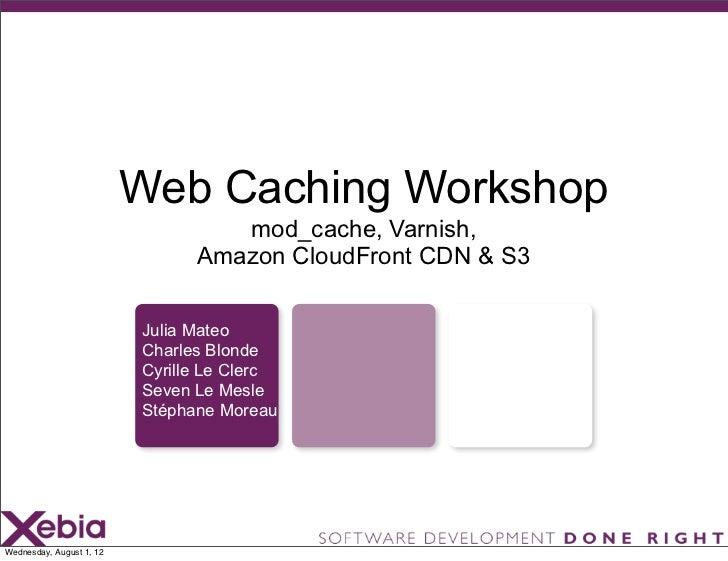 Web Caching Workshop                                   mod_cache, Varnish,                                Amazon CloudFron...