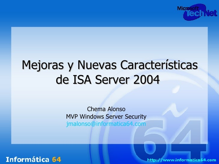 Mejoras y Nuevas Características de ISA Server 2004  Chema Alonso MVP Windows Server Security [email_address]