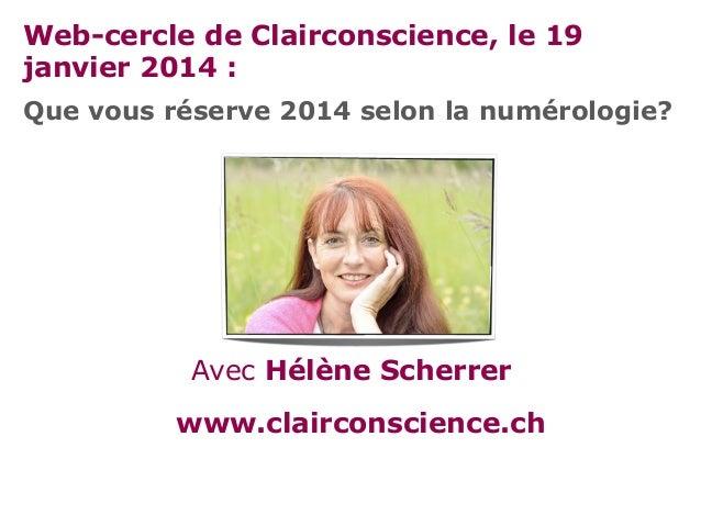 Web-cercle de Clairconscience, le 19 janvier 2014 : Que vous réserve 2014 selon la numérologie?  Avec Hélène Scherrer www....