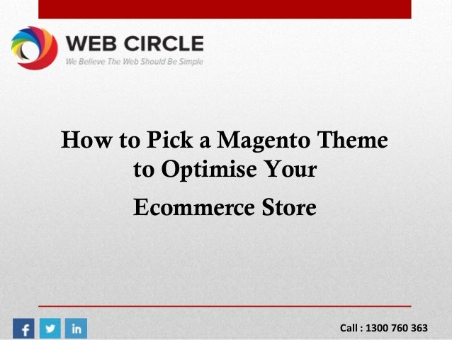 How to Pick a Magento Theme to Optimise Your Ecommerce Store Call : 1300 760 363