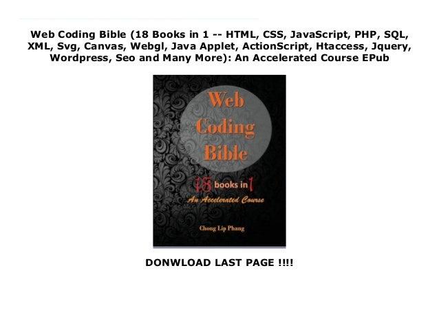 Web Coding Bible (18 Books in 1 -- HTML, CSS, JavaScript, PHP, SQL, XML, Svg, Canvas, Webgl, Java Applet, ActionScript, Ht...